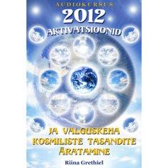2012 aktivatsioonid ja valguskeha kosmiliste tasandite äratamine (3 CD)